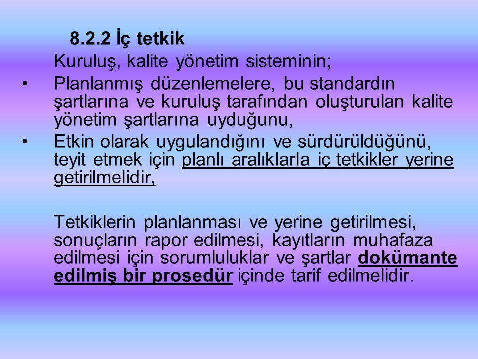 8.2.2 İç tetkik Kuruluş, kalite yönetim sisteminin; •Planlanmış düzenlemelere, bu standardın şartlarına ve kuruluş tarafından oluşturulan kalite yönet