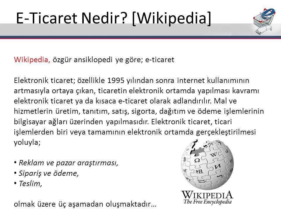E-Ticaret Nedir? [Wikipedia] Wikipedia, özgür ansiklopedi ye göre; e-ticaret Elektronik ticaret; özellikle 1995 yılından sonra internet kullanımının a