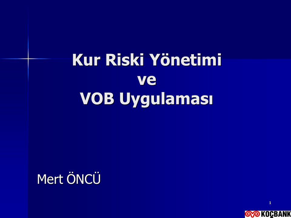 1 Kur Riski Yönetimi ve VOB Uygulaması Mert ÖNCÜ