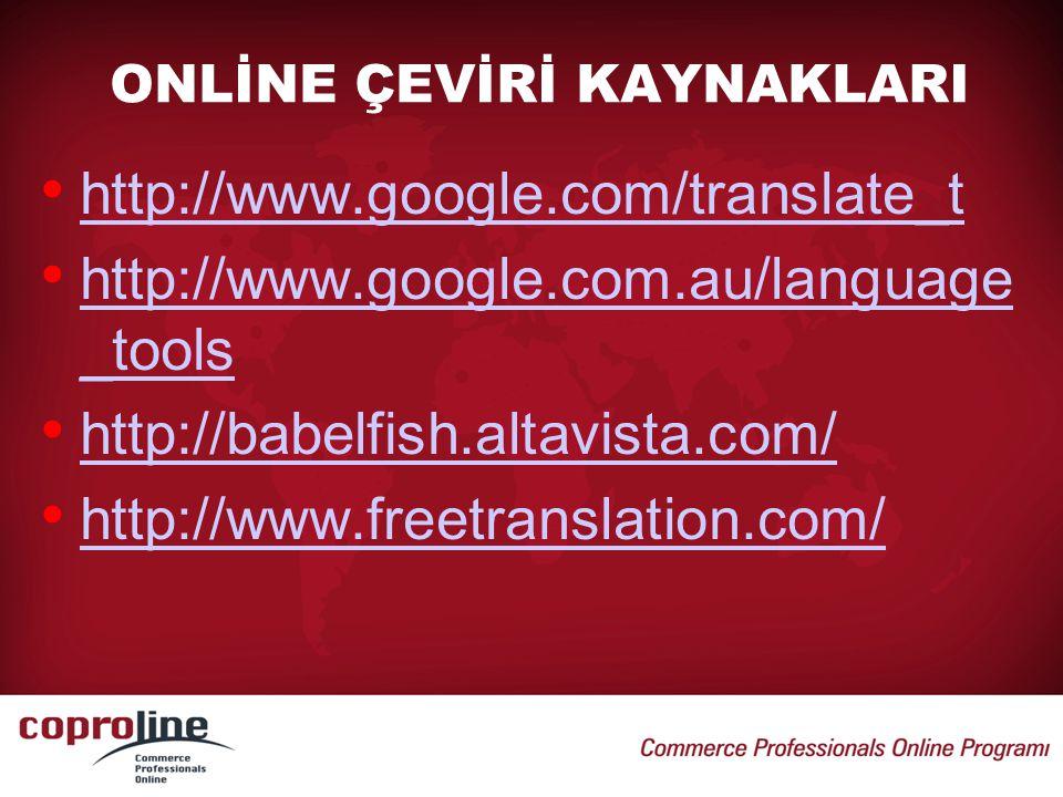ONLİNE ÇEVİRİ KAYNAKLARI • http://www.google.com/translate_t http://www.google.com/translate_t • http://www.google.com.au/language _tools http://www.g