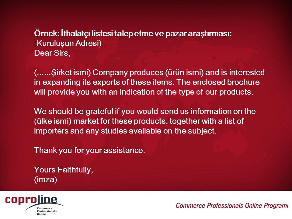 Örnek: İthalatçı listesi talep etme ve pazar araştırması: (Kuruluşun Adresi) Dear Sirs, (......Şirket ismi) Company produces (ürün ismi) and is intere