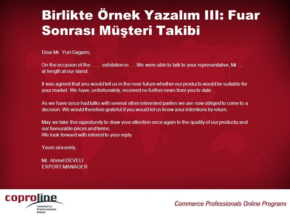 Birlikte Örnek Yazalım III: Fuar Sonrası Müşteri Takibi Dear Mr. Yuri Gagarin, On the occasion of the …… exhibition in …. We were able to talk to your