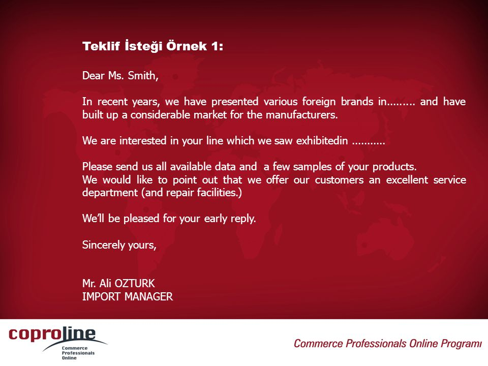 Teklif İsteği Örnek 1: Dear Ms. Smith, In recent years, we have presented various foreign brands in......... and have built up a considerable market f
