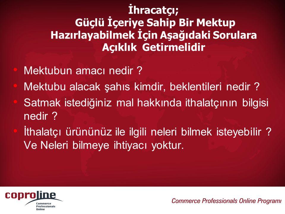 Örnek 1: Türk elçiliğine yazılan Türkçe mektup ( İhracatcının İsim ve Adresi) Sayın Baylar, Şirketimiz Coproline ( ürün ismi ) ihracatçısıdır ve sizleri şirketimiz ve ürünlerimiz hakkında bilgilendirmek istiyoruz.