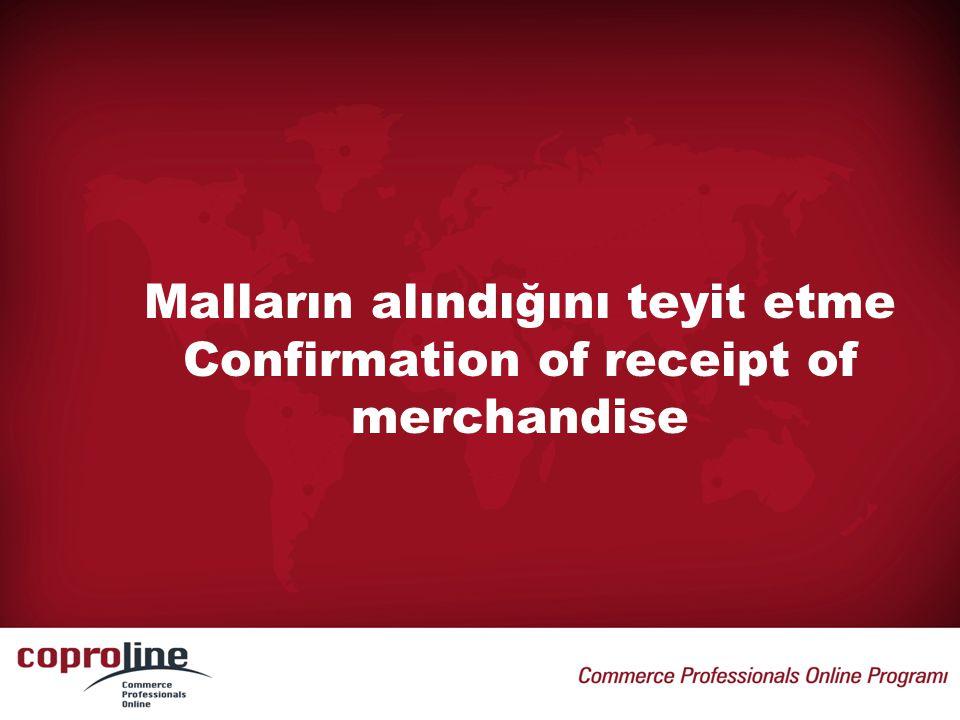 Malların alındığını teyit etme Confirmation of receipt of merchandise