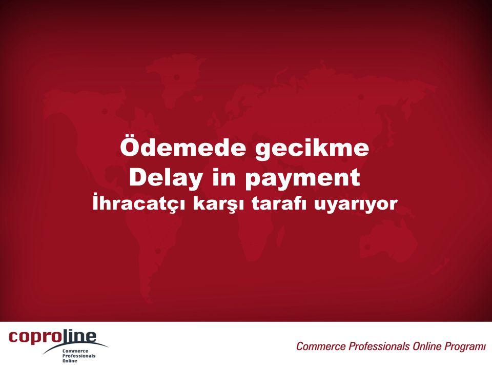 Ödemede gecikme Delay in payment İhracatçı karşı tarafı uyarıyor