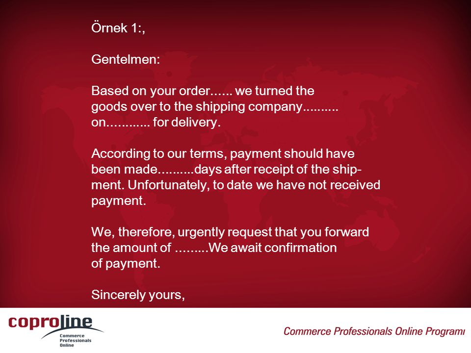 Örnek 1:, Gentelmen: Based on your order...... we turned the goods over to the shipping company.......... on............ for delivery. According to ou