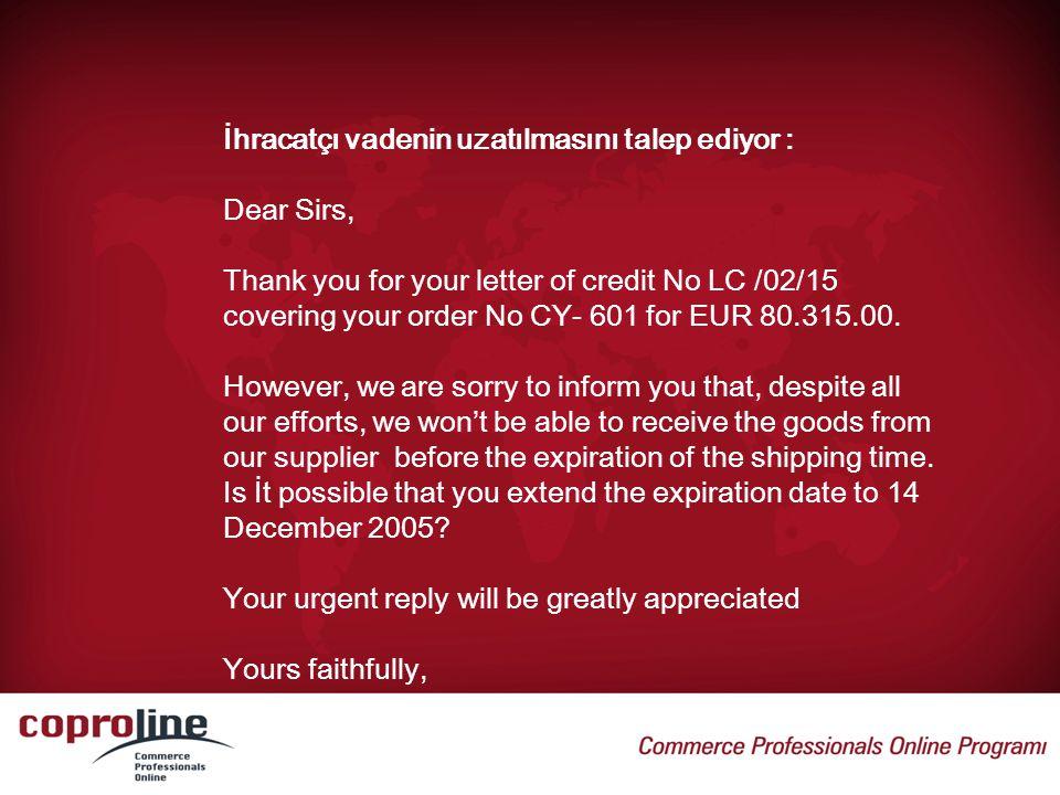 İhracatçı vadenin uzatılmasını talep ediyor : Dear Sirs, Thank you for your letter of credit No LC /02/15 covering your order No CY- 601 for EUR 80.31