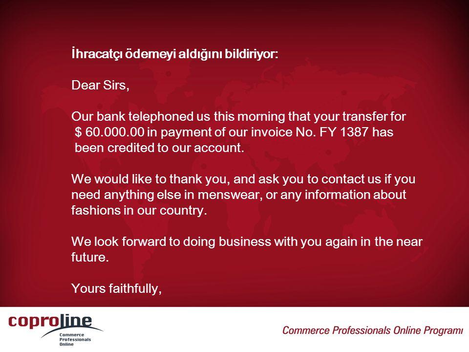 İhracatçı ödemeyi aldığını bildiriyor: Dear Sirs, Our bank telephoned us this morning that your transfer for $ 60.000.00 in payment of our invoice No.