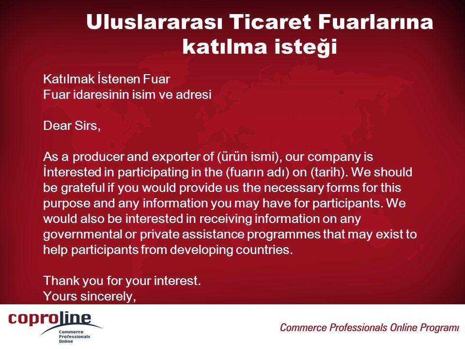 Uluslararası Ticaret Fuarlarına katılma isteği Katılmak İstenen Fuar Fuar idaresinin isim ve adresi Dear Sirs, As a producer and exporter of (ürün ism