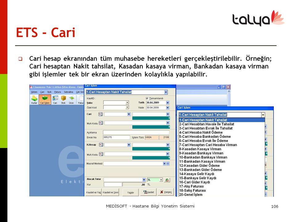 MEDİSOFT - Hastane Bilgi Yönetim Sistemi 106 ETS - Cari  Cari hesap ekranından tüm muhasebe hereketleri gerçekleştirilebilir. Örneğin; Cari hesaptan