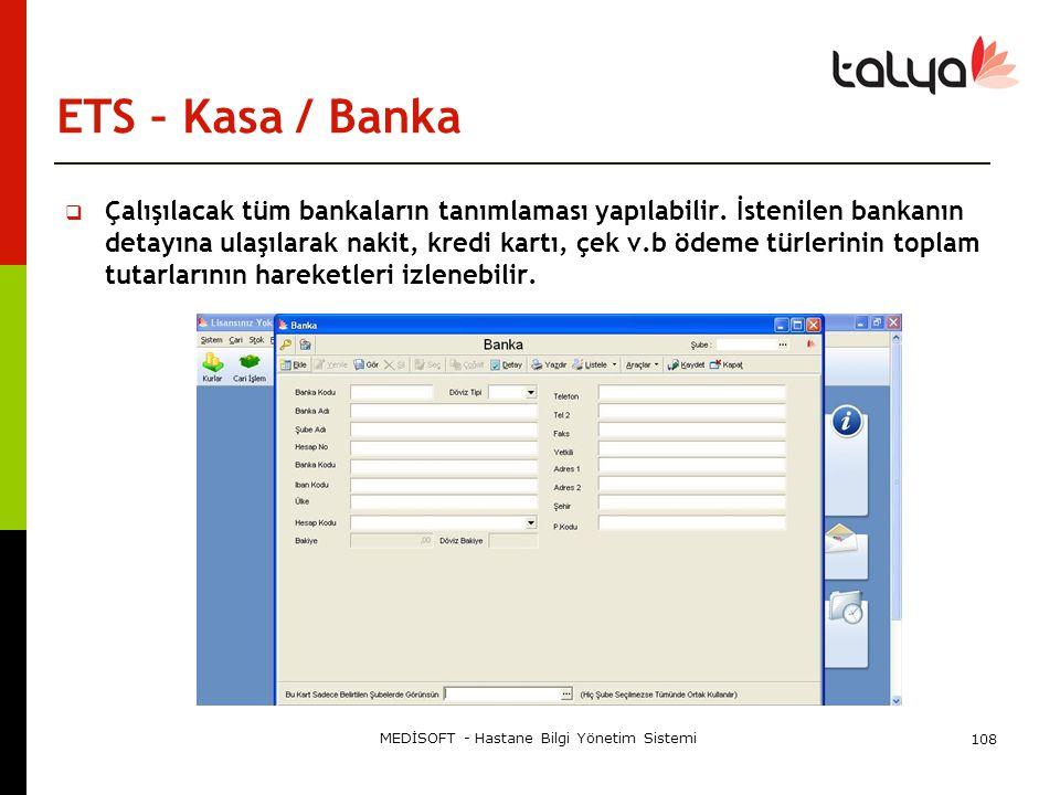 MEDİSOFT - Hastane Bilgi Yönetim Sistemi 108 ETS – Kasa / Banka  Çalışılacak tüm bankaların tanımlaması yapılabilir. İstenilen bankanın detayına ulaş