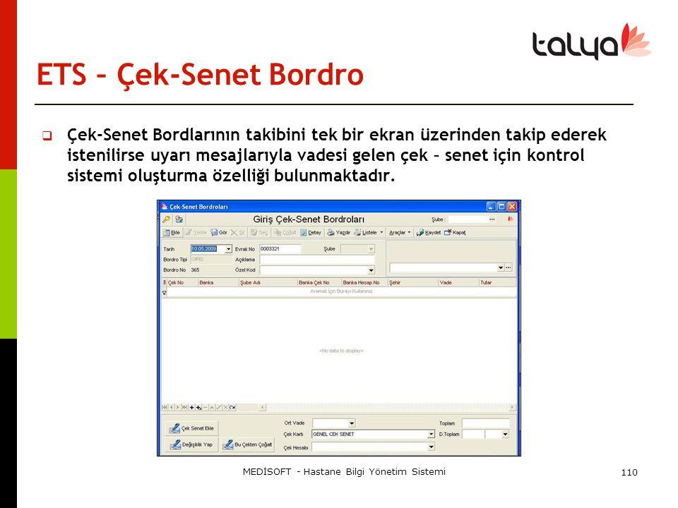 MEDİSOFT - Hastane Bilgi Yönetim Sistemi 110 ETS – Çek-Senet Bordro  Çek-Senet Bordlarının takibini tek bir ekran üzerinden takip ederek istenilirse