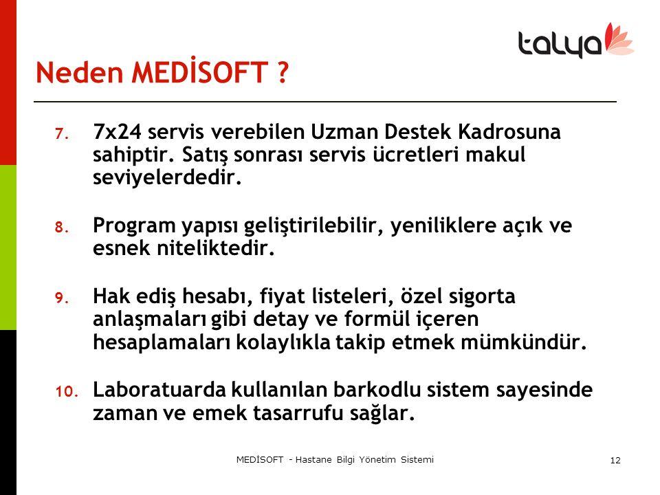 MEDİSOFT - Hastane Bilgi Yönetim Sistemi 12 Neden MEDİSOFT ? 7. 7x24 servis verebilen Uzman Destek Kadrosuna sahiptir. Satış sonrası servis ücretleri