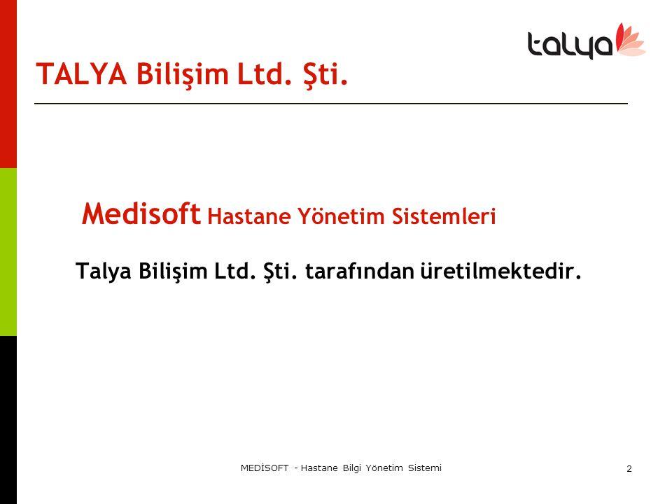 MEDİSOFT - Hastane Bilgi Yönetim Sistemi 2 TALYA Bilişim Ltd. Şti. Medisoft Hastane Yönetim Sistemleri Talya Bilişim Ltd. Şti. tarafından üretilmekted