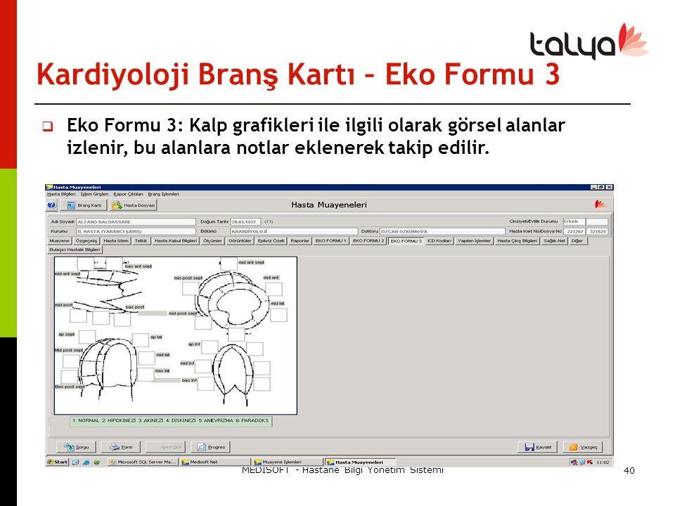 Kardiyoloji Bran ş Kartı – Eko Formu 3 MEDİSOFT - Hastane Bilgi Yönetim Sistemi 40  Eko Formu 3: Kalp grafikleri ile ilgili olarak görsel alanlar izl
