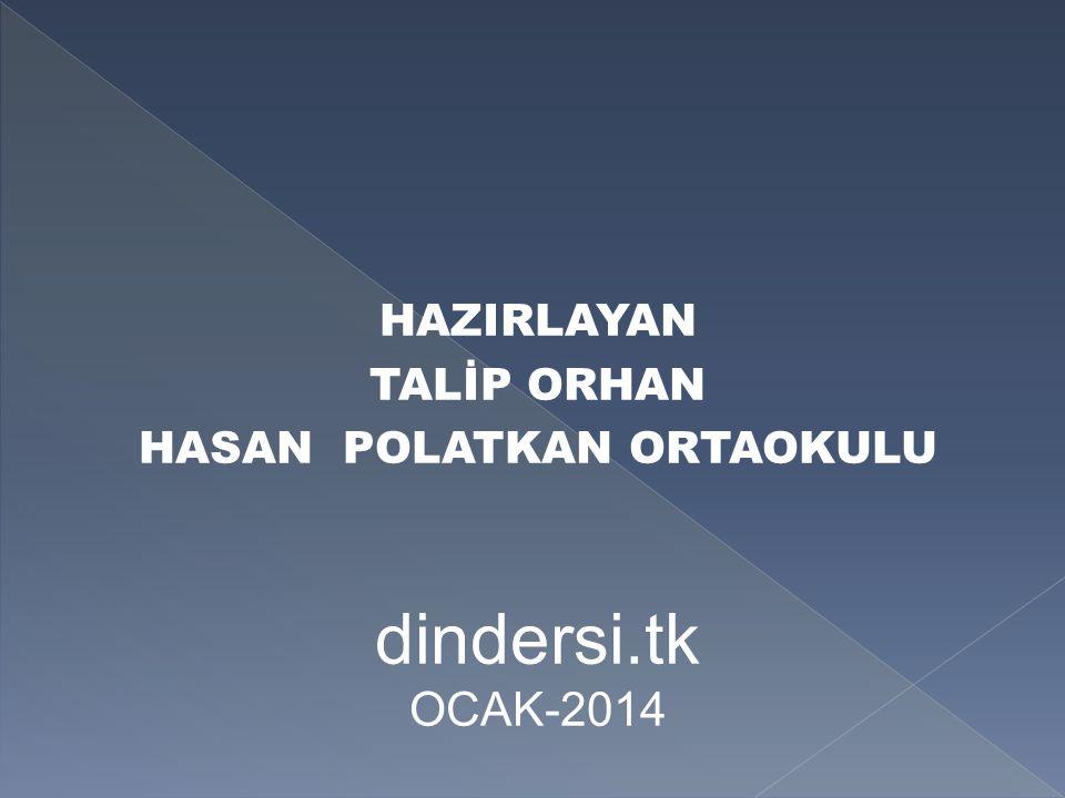 HAZIRLAYAN TALİP ORHAN HASAN POLATKAN ORTAOKULU dindersi.tk OCAK-2014