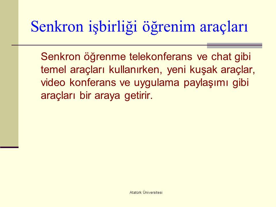 Atatürk Üniversitesi Senkron işbirliği öğrenim araçları Senkron öğrenme telekonferans ve chat gibi temel araçları kullanırken, yeni kuşak araçlar, vid