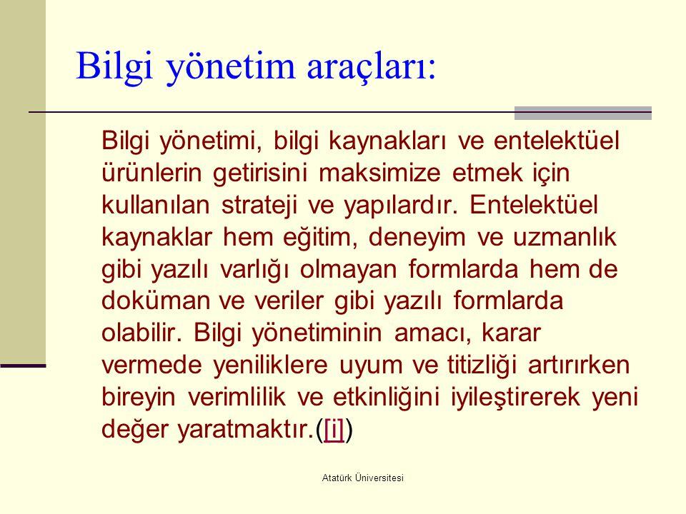 Atatürk Üniversitesi Bilgi yönetim araçları: Bilgi yönetimi, bilgi kaynakları ve entelektüel ürünlerin getirisini maksimize etmek için kullanılan stra