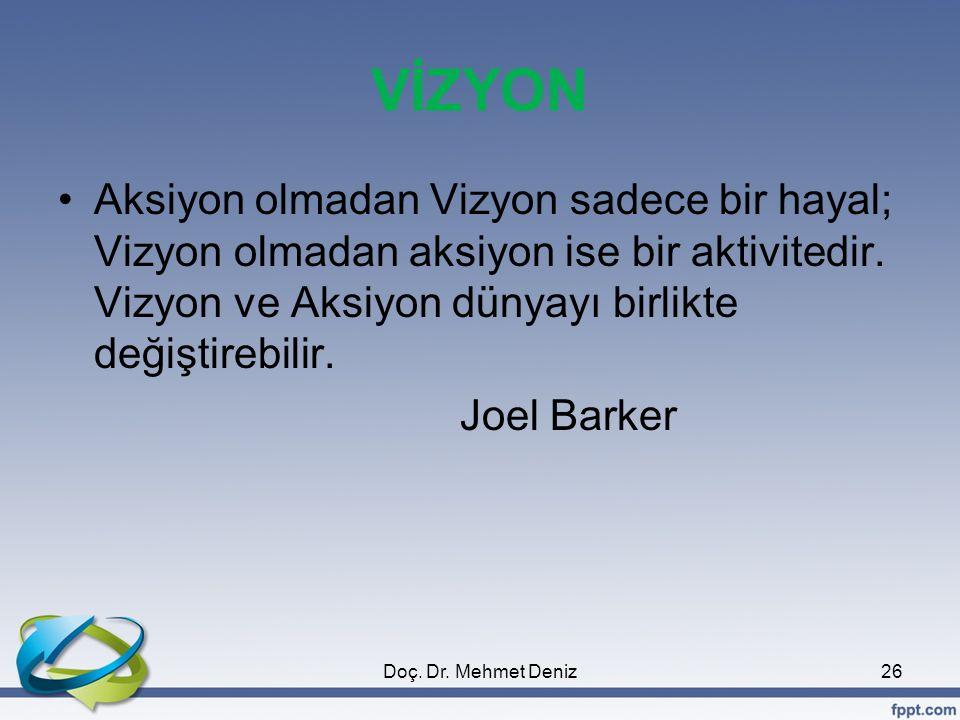 VİZYON •Aksiyon olmadan Vizyon sadece bir hayal; Vizyon olmadan aksiyon ise bir aktivitedir. Vizyon ve Aksiyon dünyayı birlikte değiştirebilir. Joel B