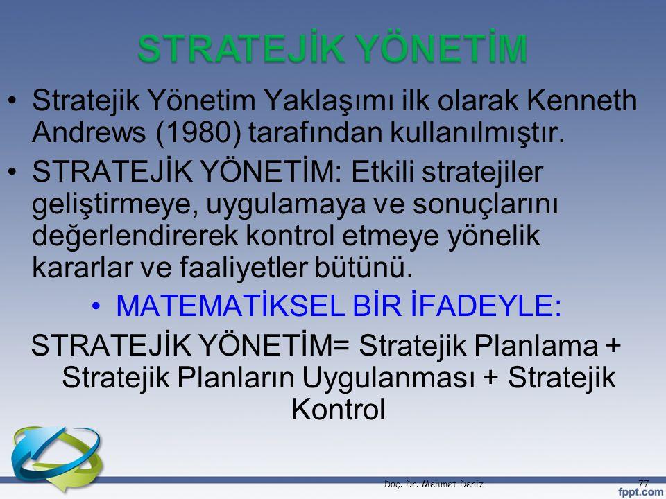 •Stratejik Yönetim Yaklaşımı ilk olarak Kenneth Andrews (1980) tarafından kullanılmıştır. •STRATEJİK YÖNETİM: Etkili stratejiler geliştirmeye, uygulam