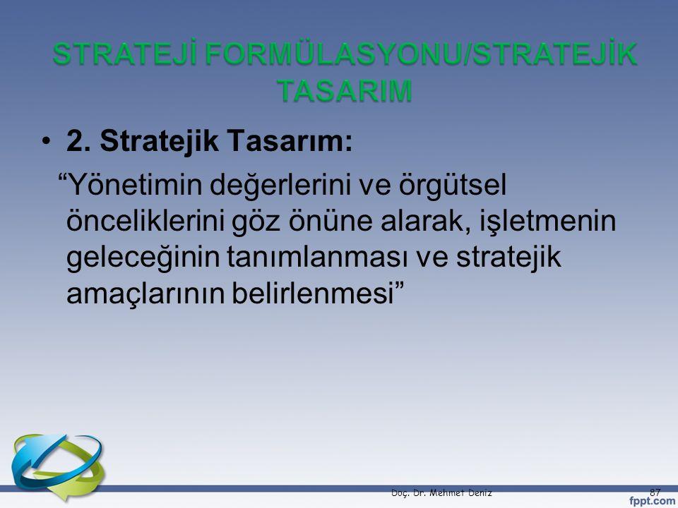 """•2. Stratejik Tasarım: """"Yönetimin değerlerini ve örgütsel önceliklerini göz önüne alarak, işletmenin geleceğinin tanımlanması ve stratejik amaçlarının"""