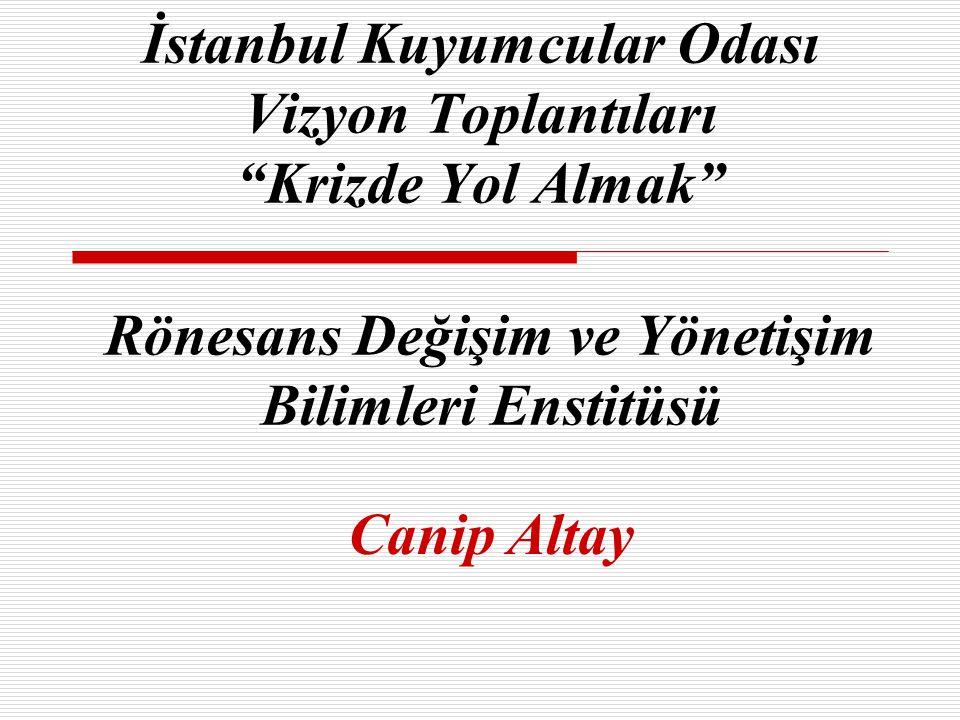 """İstanbul Kuyumcular Odası Vizyon Toplantıları """"Krizde Yol Almak"""" Rönesans Değişim ve Yönetişim Bilimleri Enstitüsü Canip Altay"""