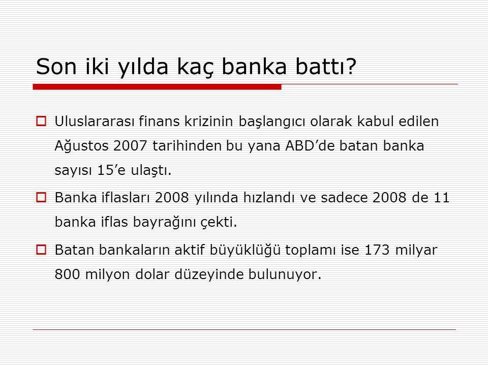 Son iki yılda kaç banka battı?  Uluslararası finans krizinin başlangıcı olarak kabul edilen Ağustos 2007 tarihinden bu yana ABD'de batan banka sayısı