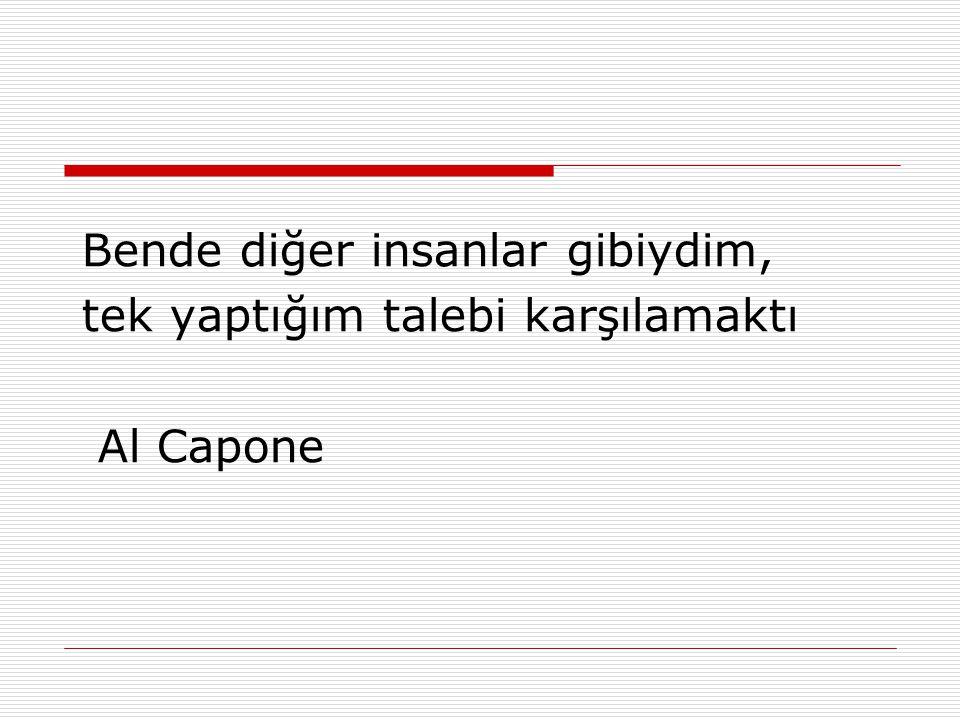 Bende diğer insanlar gibiydim, tek yaptığım talebi karşılamaktı Al Capone