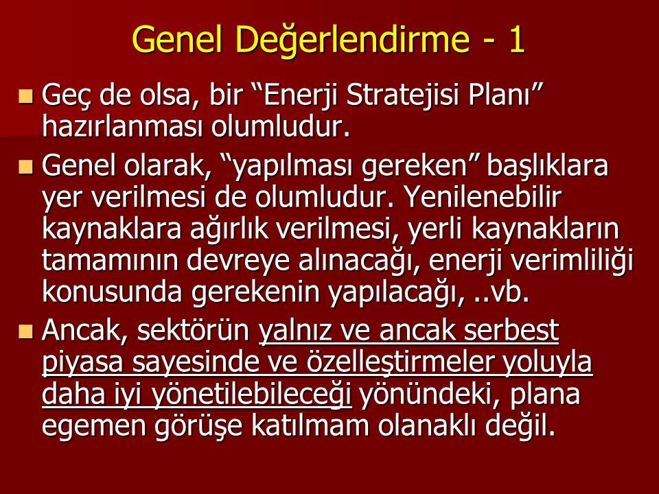 """Genel Değerlendirme - 1  Geç de olsa, bir """"Enerji Stratejisi Planı"""" hazırlanması olumludur.  Genel olarak, """"yapılması gereken"""" başlıklara yer verilm"""