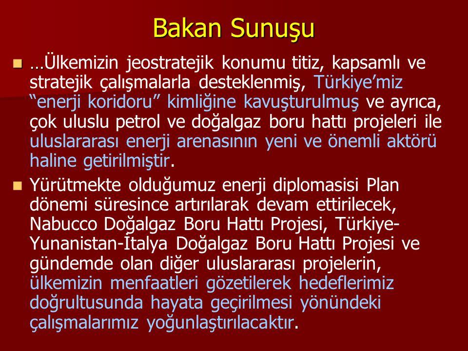 """Bakan Sunuşu  …  …Ülkemizin jeostratejik konumu titiz, kapsamlı ve stratejik çalışmalarla desteklenmiş, Türkiye'miz """"enerji koridoru"""" kimliğine kavu"""