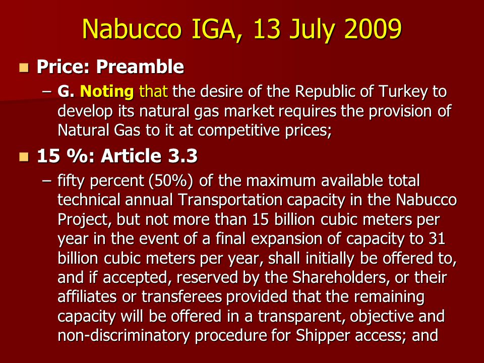 Nabucco IGA, 13 July 2009  Price: Preamble –G. Noting that the desire of the Republic of Turkey to develop its natural gas market requires the provis
