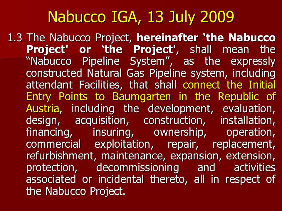 "Nabucco IGA, 13 July 2009 1.3 The Nabucco Project, hereinafter 'the Nabucco Project' or 'the Project', shall mean the ""Nabucco Pipeline System"", as th"