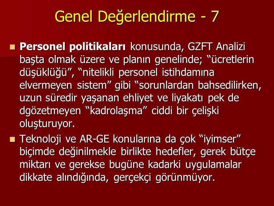 """Genel Değerlendirme - 7  Personel politikaları konusunda, GZFT Analizi başta olmak üzere ve planın genelinde; """"ücretlerin düşüklüğü"""", """"nitelikli pers"""