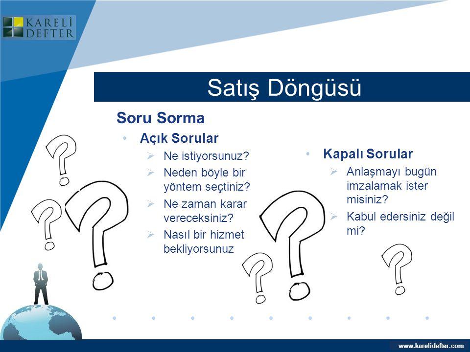 www.company.com Satış Döngüsü Company LOGO www.karelidefter.com Soru Sorma •Açık Sorular  Ne istiyorsunuz?  Neden böyle bir yöntem seçtiniz?  Ne za