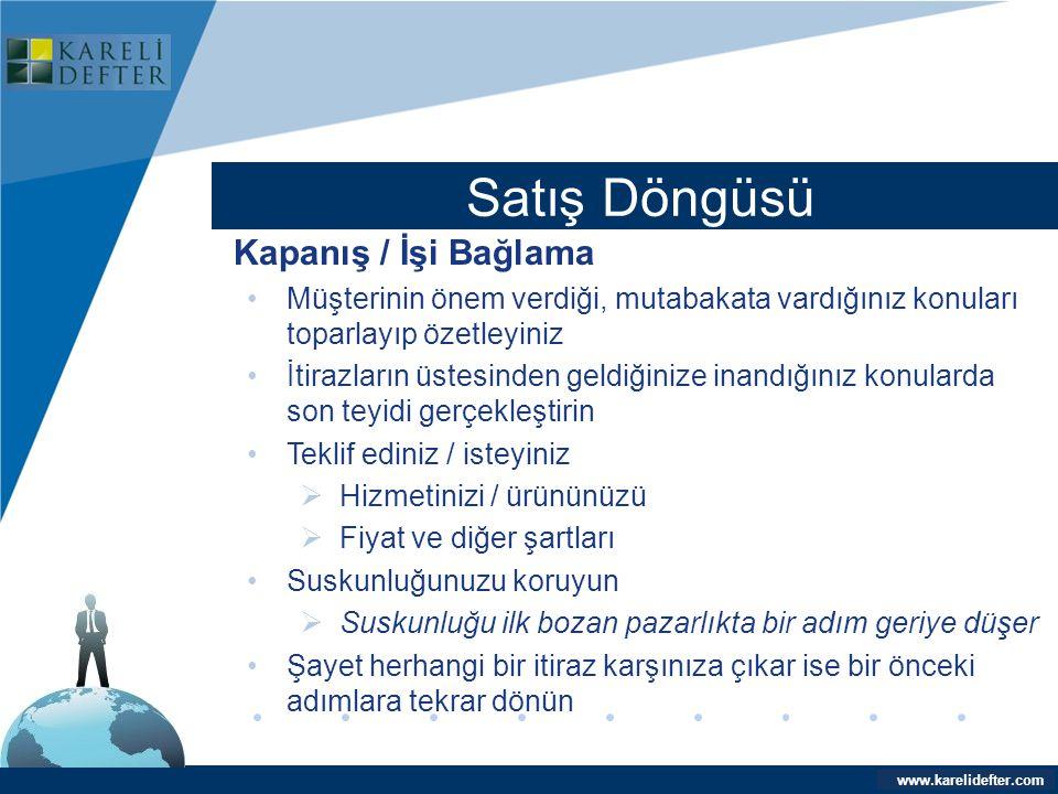 www.company.com Satış Döngüsü Company LOGO www.karelidefter.com Kapanış / İşi Bağlama •Müşterinin önem verdiği, mutabakata vardığınız konuları toparla
