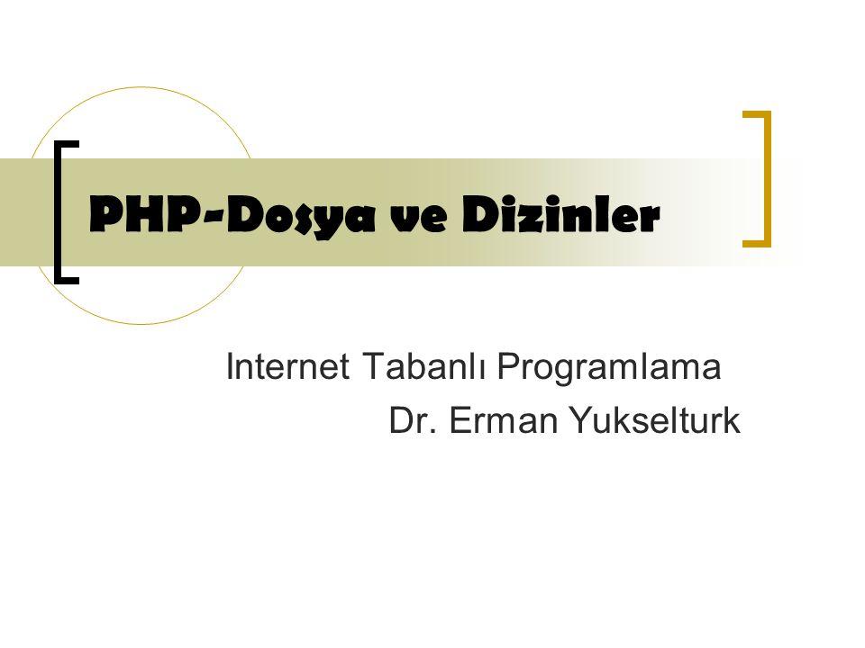 PHP-Dosya ve Dizinler Internet Tabanlı Programlama Dr. Erman Yukselturk