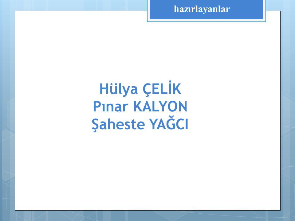 hazırlayanlar Hülya ÇELİK Pınar KALYON Şaheste YAĞCI