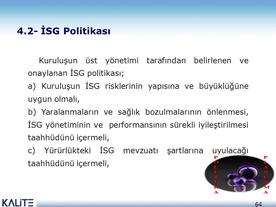 65 d) İSG hedeflerinin belirlenmesi ve gözden geçirilmesi için bir çerçeve oluşturmalı, e) Dokümante edilmeli, uygulanmalı ve sürdürülmeli, f)Tüm personelin çalışma alanına ulaştırılmış ve duyurulmuş olmalı, g) İlgili taraflar için ulaşılabilir olmalı, h) Sürekli olarak uygunluğun sağlanması için gözden geçirilmelidir.