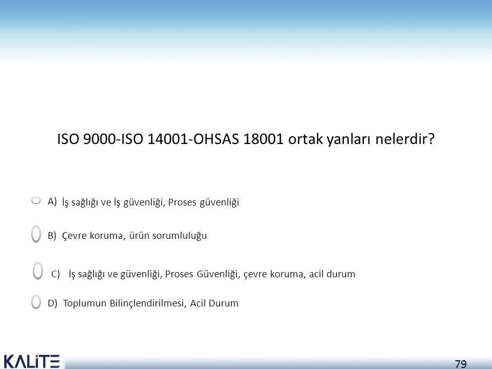 80 ISO 9000-ISO 14001-OHSAS 18001 ortak yanları nelerdir.