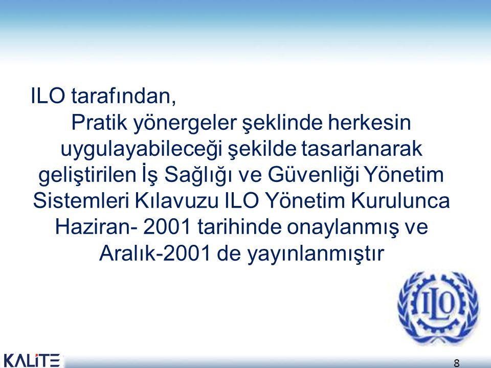 9 Amacı; a)Ülkelere kendi İSGYS çerçevelerini kurmaları için yardımcı olmak b)Kuruluşlara, İSG konusunu genel politika ve idari düzenlemeleriyle entegre etmeleri için yol göstermek ILO-OSH 2001