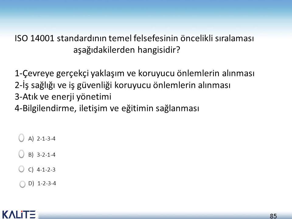 86 ISO 14001 standardının temel felsefesinin öncelikli sıralaması aşağıdakilerden hangisidir.