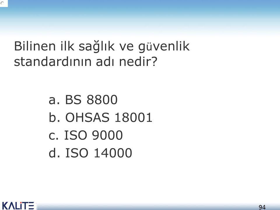 95 a.BS 8800 b. OHSAS 18001 c. ISO 9000 d.
