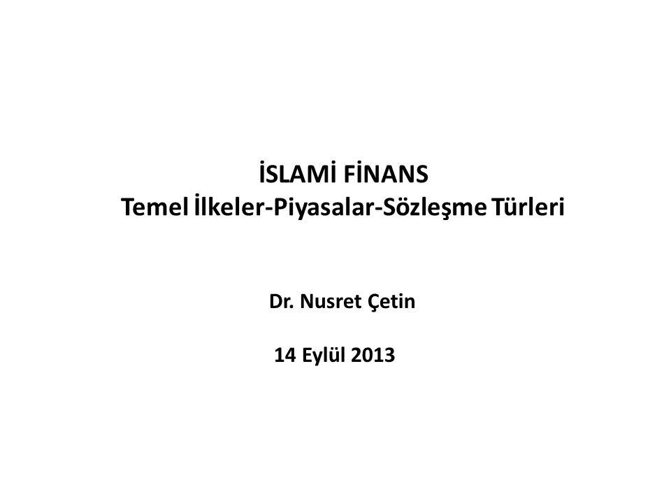İSLAMİ FİNANS Temel İlkeler-Piyasalar-Sözleşme Türleri Dr. Nusret Çetin 14 Eylül 2013