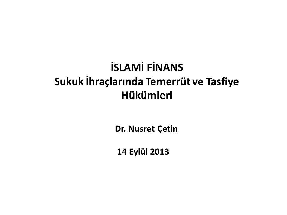 İSLAMİ FİNANS Sukuk İhraçlarında Temerrüt ve Tasfiye Hükümleri Dr. Nusret Çetin 14 Eylül 2013