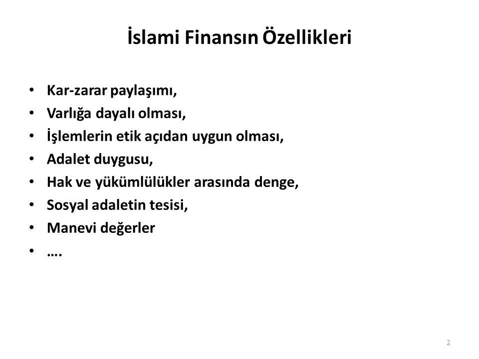 İslami Finansın Özellikleri • Kar-zarar paylaşımı, • Varlığa dayalı olması, • İşlemlerin etik açıdan uygun olması, • Adalet duygusu, • Hak ve yükümlül