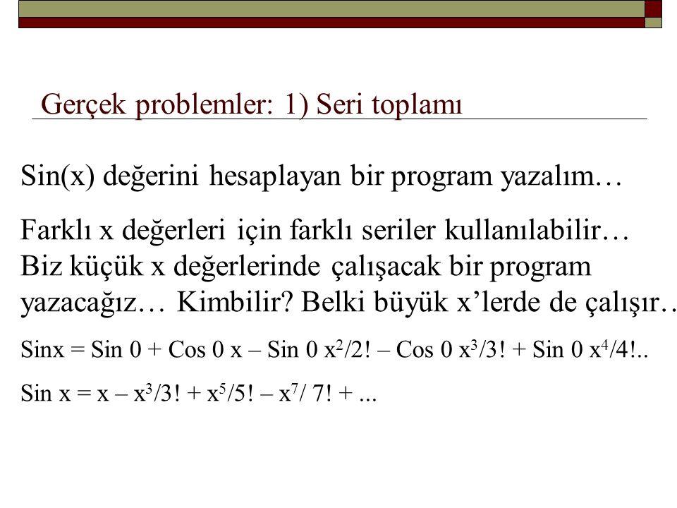 Gerçek problemler: 1) Seri toplamı Sin x = x – x 3 /3.