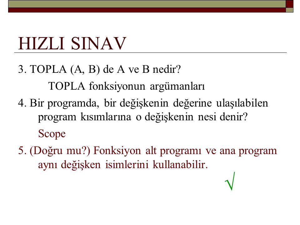 HIZLI SINAV FUNCTION NE(N) INTEGER :: NE INTEGER INTENT(IN) :: N NE = (N * (N + 1) ) / 2 END FUNCTION NE Ana programda SAYI1 = NE(SAYI2) yazıyorsa SAYI2'ye, ……… argüman denir.