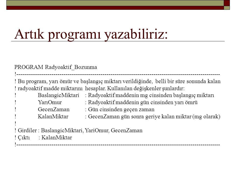 Radyoaktif bozunma programı… devam IMPLICIT NONE REAL :: BaslangicMiktari, YariOmur, GecenZaman, KalanMiktar .