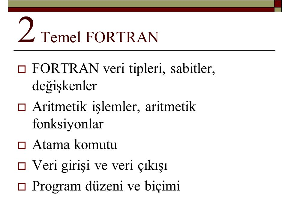 FORTRAN veri tipleri, sabitler, değişkenler: Veri tipleri  INTEGER Tam sayı  REALGerçek sayı  COMPLEXKompleks sayı  CHARACTERAlfa-numerik  LOGICAL.TRUE..FALSE.